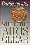 Where the Air Is Clear, Carlos Fuentes, 0374509190