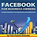 Facebook for Business Owners: Facebook Marketing for Fan Page Owners and Small Businesses, Social Media Marketing, Volume 2 Audiobook by Tom Corson-Knowles Narrated by Greg Zarcone