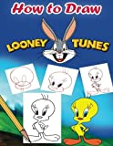 How to Draw Looney Tunes: Learn to Draw Bugs Bunny and Friends (Learn to Draw Looney Tunes)