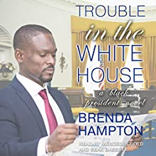 Trouble in the White House: A Black President Novel, Book 2 Audiobook by Brenda Hampton Narrated by Sean Bassett