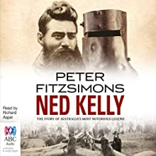Ned Kelly: The Story of Australia's Most Notorious Legend Audiobook by Peter FitzSimons Narrated by Richard Aspel