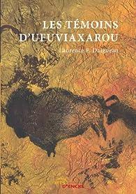 Les témoins d'Ufuviaxarou par Laurence F. Daigneau