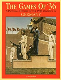 The Games Of '36:  A Pictorial History Of The 1936 Olympic Games In Germany