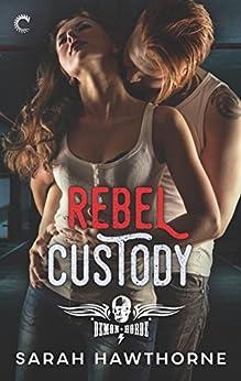 Rebel Custody (The Demon Horde Motorcycle Club Series) by [Hawthorne, Sarah]