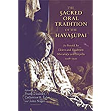 The Sacred Oral Tradition of the Havasupai: As Retold by Elders and Headmen Manakaja and Sinyella 1918-1921