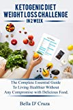 Download Ketogenic Diet Weight Loss Challenge in 2 Week: Your Complete Essential Guide to Living Healthier  Without Any Compromise with Delicious Food in PDF ePUB Free Online