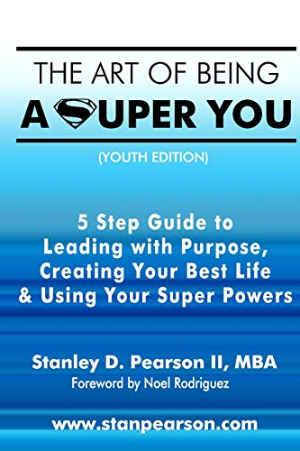 Pdf Fiction The Art of Being a Super You: Your 5 Step Guide to Leading with Purpose, Creating Your Best Life & Using Your Super Powers - Youth Edition