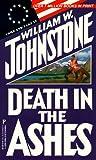 Death in the Ashes, William W. Johnstone, 0786005874