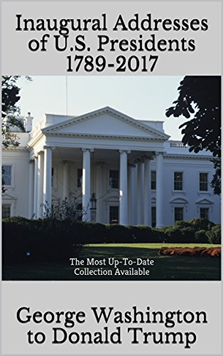 Inaugural Addresses Of Us Presidents 1789 2017 The Most Up To