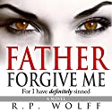 Father Forgive Me: For I Have Definitely Sinned Audiobook by R.P. Wolff Narrated by Harley Reese