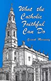 What the Catholic Faithful Can Do, Gerard Morrissey, 0931888239