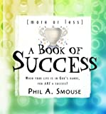 More or Less a Book of Success, Phil A. Smouse, 1593100167