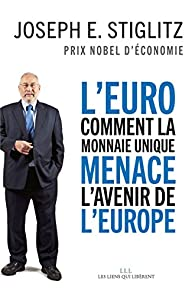 L'Euro : comment la monnaie unique menace l'avenir de l'Europe par Joseph E. Stiglitz