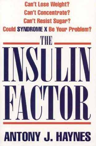 The Insulin Factor: Can't Lose Weight? Can't Concentrate? Can't Resist Sugar? Could Syndrome X Be Your Problem -