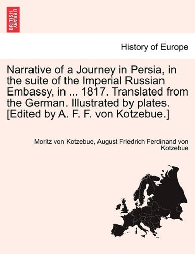 Narrative of a Journey in Persia, in the suite of the Imperial Russian Embassy, in ... 1817. Translated from the German. Illustrated by plates. [Edited by A. F. F. von Kotzebue.] (Imperial Plate Of Persia compare prices)