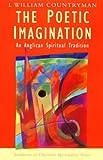 The Poetic Imagination - Anglican Spiritual Tradition: An Anglican Spiritual Tradition (Traditions of Christian Spirituality)