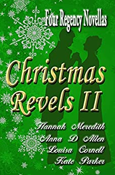 Christmas Revels II: Four Regency Novellas by [Meredith, Hannah, Allen, Anna D., Parker, Kate, Cornell, Louisa]