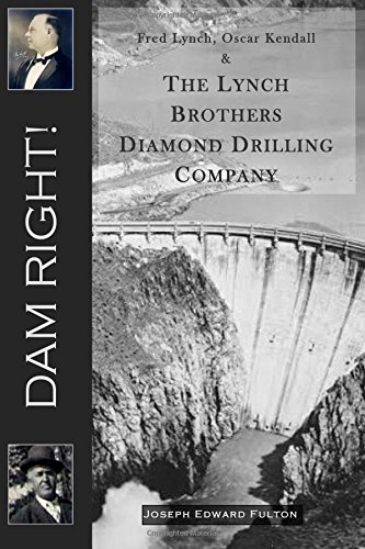 Dam Right!: Fred Lynch, Oscar Kendall & The Lynch Brothers Diamond Drilling Company ebook