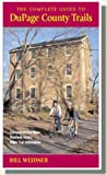 The Complete Guide to Dupage County Trails, Bill Weidner, 0972617639