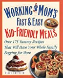 Working Mom's Fast and Easy Kid-Friendly Meals, Elise M. Griffith, 0761514589