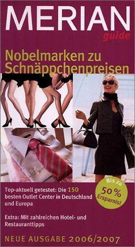 Nobelmarken zu Schnäppchenpreisen 2006/07: Top-aktuell getestet: Die 150 besten Putlet Center in Deutschland und Europa. Extra: Mit zahlreichen Hotel- und Restauranttipps. Bis zu 50% Ersparnis!