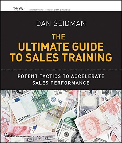The Ultimate Guide to Sales Training: Potent Tactics to Accelerate Sales Performance by Dan Seidman (2012-02-21)