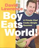 private chef - Boy Eats World!: A Private Chef Cooks Simple Gourmet