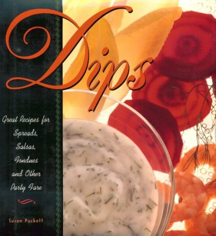 Dips: Great Recipes for Spreads, Salsas, Fondues and Other Party Fare - Great Party Dips