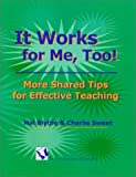 It Works for Me, Too! : More Shared Tips for Effective Teaching, Blythe, Hal and Sweet, Charlie, 1581070551