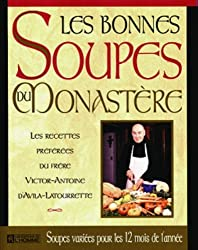 Les bonnes soupes du monastère : Les recettes préférées du Frère Victor-Antoine d'Avila-Latourrette