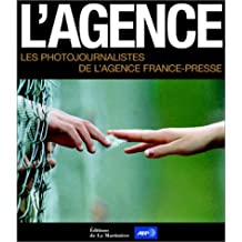 Agence (L'): Photojournalistes agence France-Presse