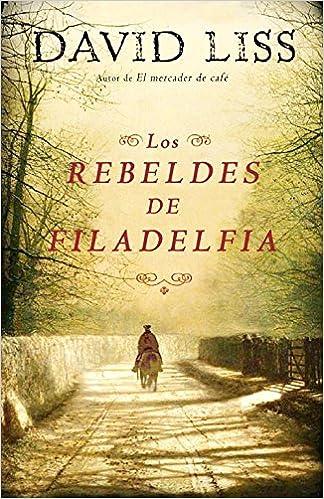 Los rebeldes de Filadelfia (Novela histórica): Amazon.es: David Liss: Libros