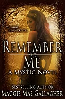 Remember Me: A Mystic Novel (Mystic Series Book 1) by [Gallagher, Maggie Mae]