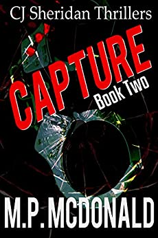 Capture: A Crime Thriller (CJ Sheridan Thrillers Book 2) by [McDonald, M.P.]