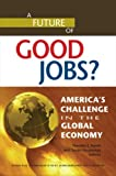 A Future of Good Jobs? : America's Challenge in the Global Economy, , 0880993324