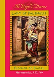 Lady of Palenque: Flower of Bacal, Mesoamerica, A.D. 749 (The Royal Diaries)
