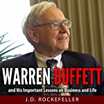 Warren Buffett and His Important Lessons on Business and Life | J.D. Rockefeller