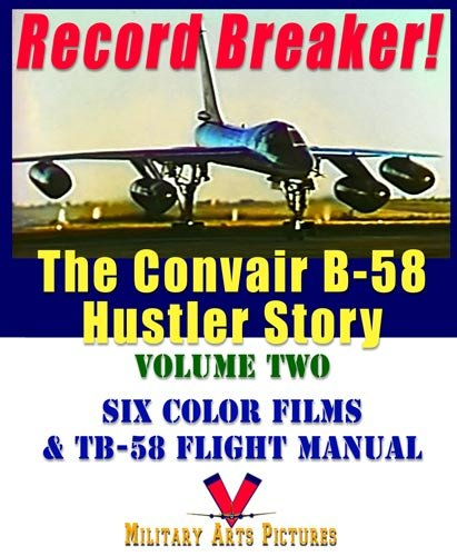 Record Breaker: The Convair B-58 Hustler Story (Volume 2) DVD with Six Color Films and TB-58 Flight Manual (Supersonic Strategic Bomber)