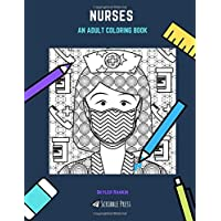 NURSES: AN ADULT COLORING BOOK: A Nurses Coloring Book For Adults