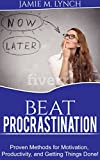 img - for Beat Procrastination: Proven Methods for Motivation, Productivity, and Getting Things Done!: No Psychological theory, just simple solution to help you beat procrastination and take your life back! book / textbook / text book