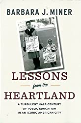 Lessons from the Heartland: A Turbulent Half-Century of Public Education in an Iconic American City by Barbara Miner (2013-01-01)