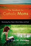 Handbook for Catholic Moms, Lisa M. Hendey, 159471228X