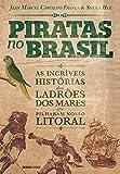 capa de Piratas no Brasil. As Incríveis Histórias dos Ladrões dos Mares que Pilharam Nosso Litoral