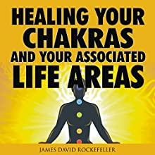 Healing Your Chakras and Your Associated Life Areas Audiobook by James David Rockefeller Narrated by Joseph Boyer