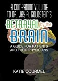 A Companion Volume to Dr. Jay A. Goldstein's Betrayal by the Brain: A Guide for Patients and Their Physicians by Katie Courmel (1996) Paperback