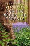 Traditional Witchcraft for the Woods and Forests: A Witch's Guide to the Woodland with Guided Meditations and Pathworking