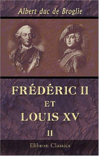 Read Online Frédéric II et Louis XV: D'après des documents nouveaux. 1742 - 1744. Tome 2 (French Edition) pdf