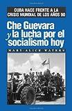 Che Guevara y la lucha por el socialismo Hoy, Mary-Alice Waters, 0873487613