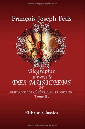 Download Biographie universelle des musiciens et bibliographie générale de la musique: Tome 3. Désargus - Gibbons (French Edition) ebook