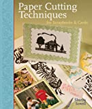 Paper Cutting Techniques for Scrapbooks and Cards, Sharyn Sowell, 1402719213